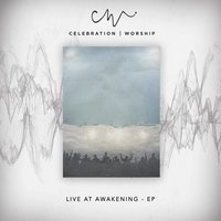 Live at Awakening- EP — Celebration Worship