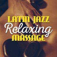 Latin Jazz: Relaxing Massage — Erotic Massage Ensemble, Brasil Various, Brasil Various|Erotic Massage Ensemble