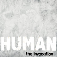 Human — The Invocation