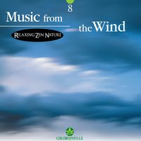 Chlorophylle 8: Music from the Wind — Relaxing Zen Nature