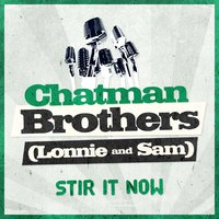 Stir It Now — Chatman Brothers (Lonnie and Sam)