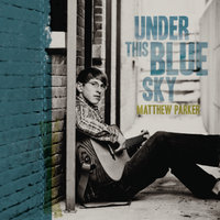 Under This Blue Sky — Matthew Parker