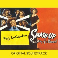 Smash-Up, the Story of a Woman — Peg LaCentra