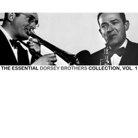 The Essential Dorsey Brothers Collection, Vol. 1 — The Dorsey Brothers