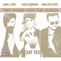 Say Yes — Two Kings, The Queen
