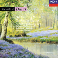 The World of Delius — Royal Philharmonic Orchestra, Sir Neville Marriner, Academy of St. Martin in the Fields, Richard Hickox, John Shirley-Quirk, London Symphony Chorus