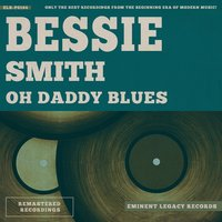 Oh Daddy Blues — Bessie Smith