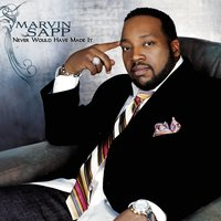 Never Would Have Made It — Marvin Sapp