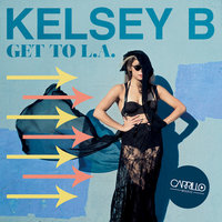 Get To L.A. — Kelsey B