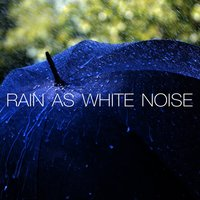 Rain as White Noise — Rain Sounds & White Noise