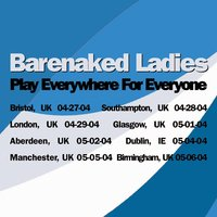 Everywhere For Everyone Glasgow, UK 5/01/04 — Barenaked Ladies