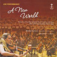 A New World — Choir Of The New Apostolic Church Cape, Orchestra Of The New Apostolic Church Southern Germany