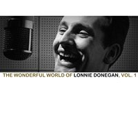 The Wonderful World of Lonnie Donegan, Vol. 1 — Lonnie Donegan