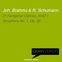 Green Edition - Brahms & Schumann: 21 Hungarian Dances, WoO 1 & Symphony No. 1, Op. 38 — Роберт Шуман, Иоганнес Брамс, Milan Horvat, ORF Symphony Orchestra