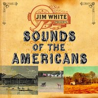 Sounds of the Americans — Jim White