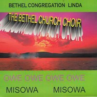 Owe Owe Misowa — Bethel Congregation Linda The Bethel Church Choir