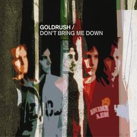 Don't Bring Me Down — Goldrush