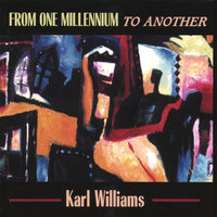 From One Millennium To Another — Karl Williams
