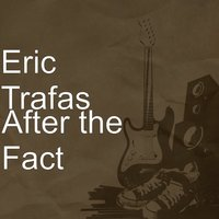 After the Fact — Eric Trafas