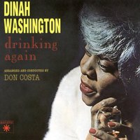 Drinking Again — Dinah Washington