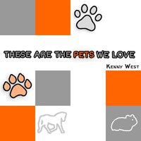 These Are the Pets We Love — KENNY WEST