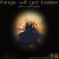 Things Will Get Better — Ray Hayden