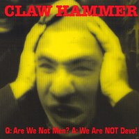 Q: Are We Not Men? A: We Are NOT Devo! — Claw Hammer
