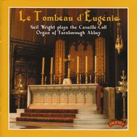 Le Tombeau D' Eugenie: The Cavaille-Coll Organ of Farnborough Abbey — Neil Wright