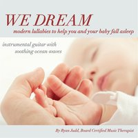 We Dream: Modern Lullabies to Help You and Your Baby Fall Asleep — Ryan Judd