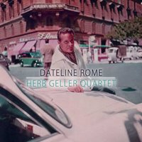 Dateline Rome — Herb Geller Quartet