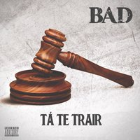 Tá Te Trair — Bad