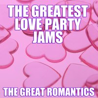 The Greatest Love Party Jams — The Great Romantics
