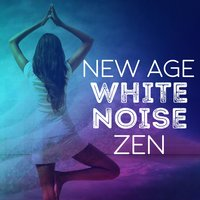 New Age White Noise Zen — Zen Meditation and Natural White Noise and New Age