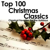 Top 100 Christmas Classics - Classical Favorites for the Holidays — сборник