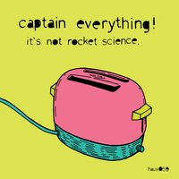 It's Not Rocket Science — Captain Everything!