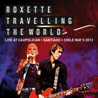 Travelling The World Live at Caupolican, Santiago, Chile May 5, 2012 — Roxette