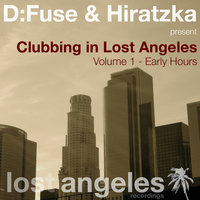 Clubbing In Lost Angeles (Volume 1 - Early Hours ) — D:Fuse & Hiratzka