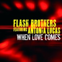 When Love Comes — Flash Brothers Featuring Antonia Lucas