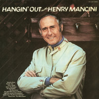Hangin' Out with Henry Mancini — Henry Mancini & His Orchestra