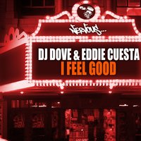 I Feel Good — DJ Dove, Eddie Cuesta