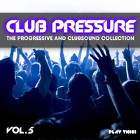 Club Pressure, Vol. 5 - the Progressive and Clubsound Collection — сборник