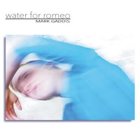 Water for Romeo — Mark Gaddis
