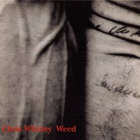 Weed — Chris Whitley