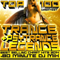 Top 100 Greatest Trance & Psytrance Legends Best Selling Chart Hits 2014 + 80 Minute DJ Mix — сборник