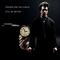 It'll Be Better — Francis and the Lights