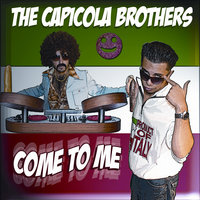 Come To Me — The Capicola Brothers