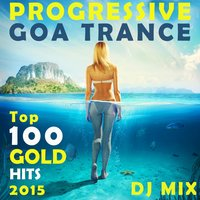 Progressive Goa Trance Top 100 Gold Hits 2015 DJ Mix — сборник