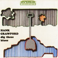 Dig These Blues — Hank Crawford
