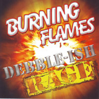 Debble-Ish Rage — Burning Flames