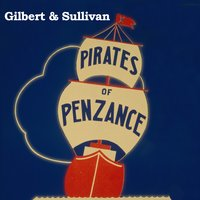 Gilbert & Sullivan: The Pirates Of Penzance — The Linden Singers, William Gilbert, Sir Arthur Sullivan, Alexander Faris, NDR Symphonie Orchester, NDR Symphonie Orchester | The Linden Singers